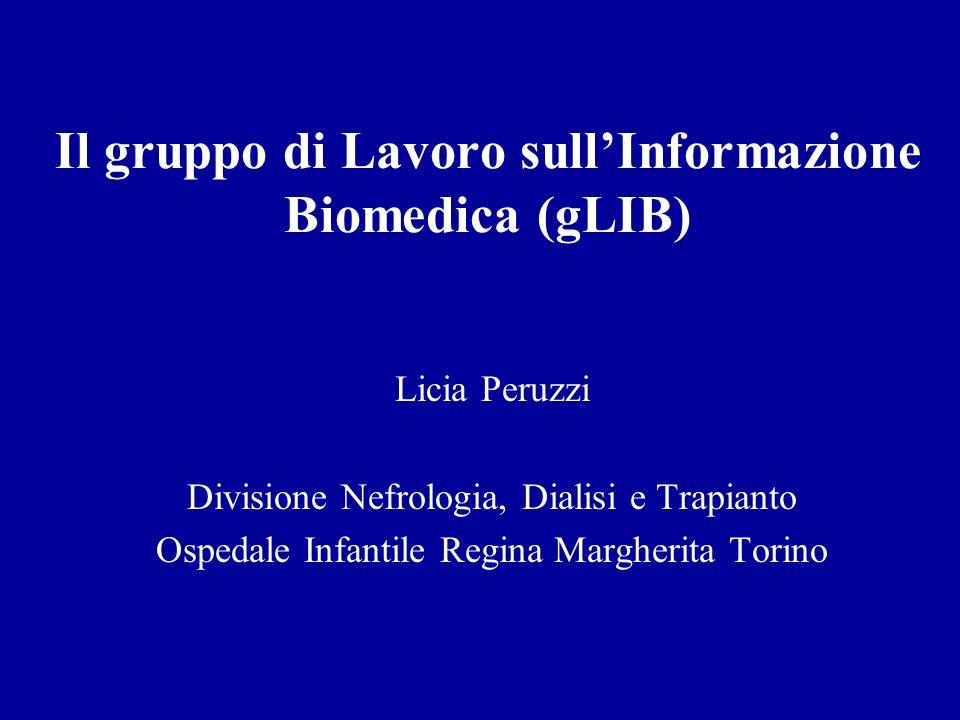 Il gruppo di Lavoro sullInformazione Biomedica (gLIB) Licia Peruzzi Divisione Nefrologia, Dialisi e Trapianto Ospedale Infantile Regina Margherita Tor