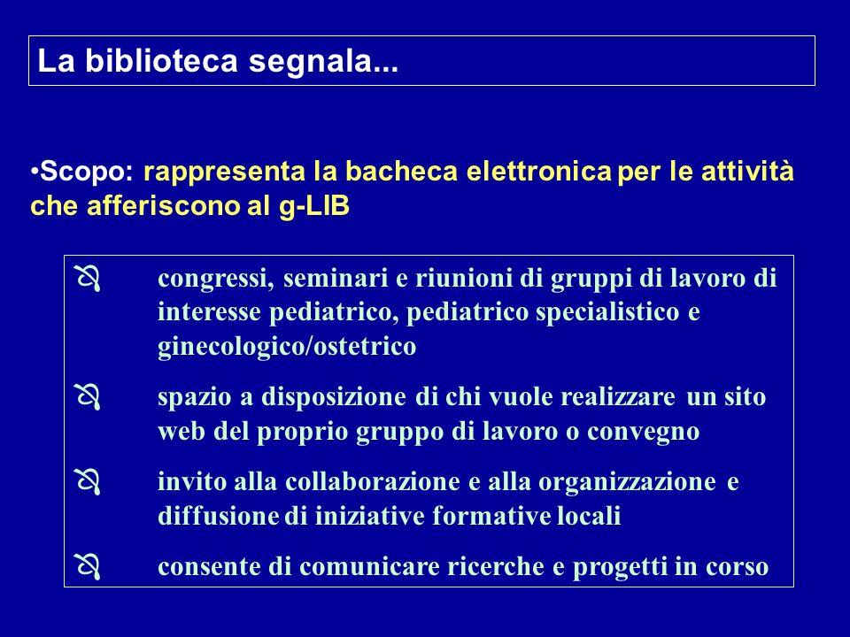 La biblioteca segnala... Scopo: rappresenta la bacheca elettronica per le attività che afferiscono al g-LIB Ô congressi, seminari e riunioni di gruppi