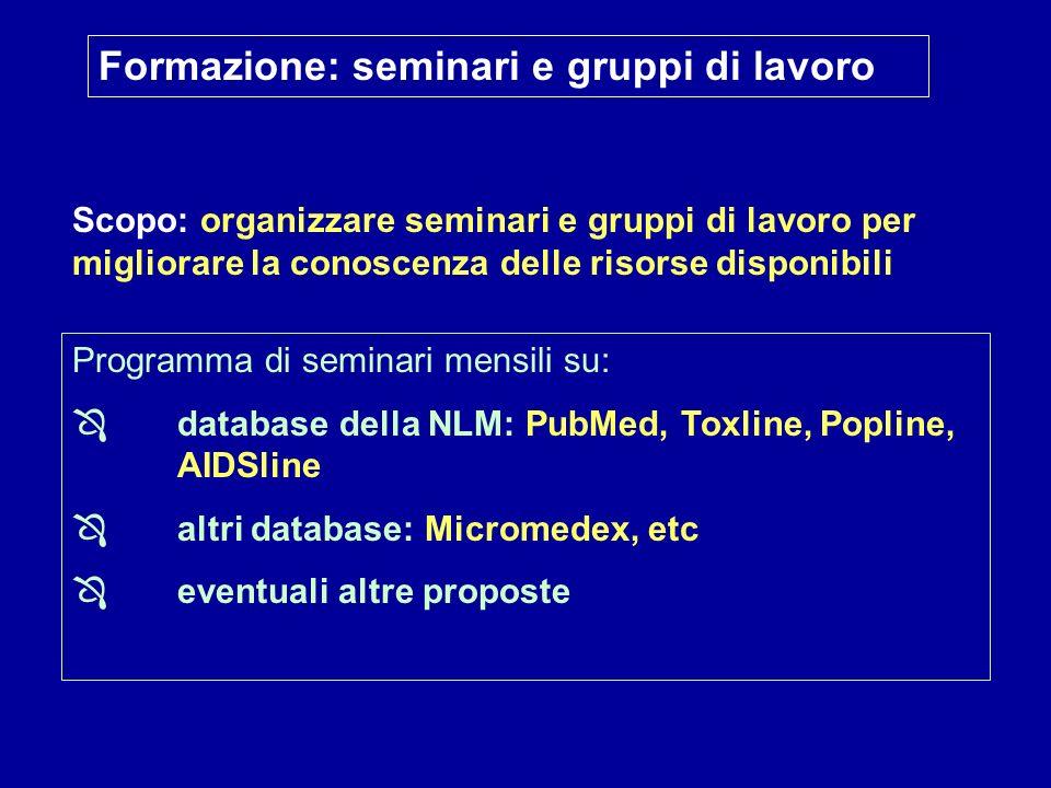 Formazione: seminari e gruppi di lavoro Scopo: organizzare seminari e gruppi di lavoro per migliorare la conoscenza delle risorse disponibili Programm