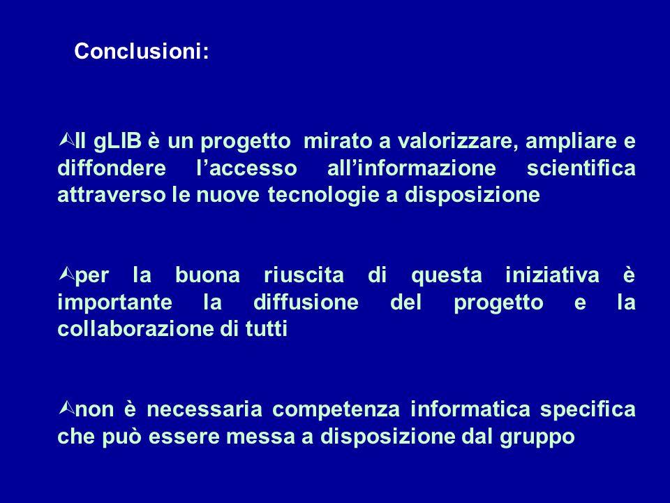 Conclusioni: Ù Il gLIB è un progetto mirato a valorizzare, ampliare e diffondere laccesso allinformazione scientifica attraverso le nuove tecnologie a