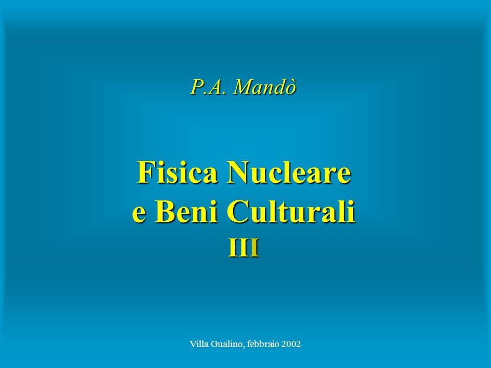 Villa Gualino, febbraio 2002 P.A. Mandò Fisica Nucleare e Beni Culturali III