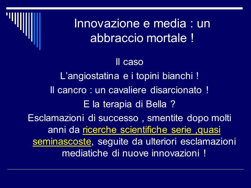 Innovazione e media : un abbraccio mortale ! Il caso Langiostatina e i topini bianchi ! Il cancro : un cavaliere disarcionato ! E la terapia di Bella
