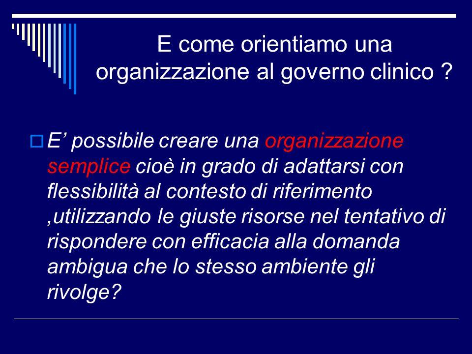 E come orientiamo una organizzazione al governo clinico ? E possibile creare una organizzazione semplice cioè in grado di adattarsi con flessibilità a