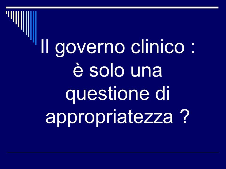 Il governo clinico : è solo una questione di appropriatezza ?