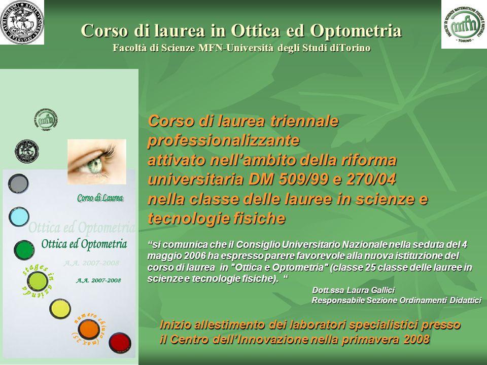 Corso di laurea in Ottica ed Optometria Facoltà di Scienze MFN-Università degli Studi diTorino Corso di laurea triennale professionalizzante attivato