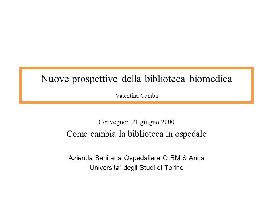 Nuove prospettive della biblioteca biomedica Valentina Comba Convegno: 21 giugno 2000 Come cambia la biblioteca in ospedale Azienda Sanitaria Ospedali