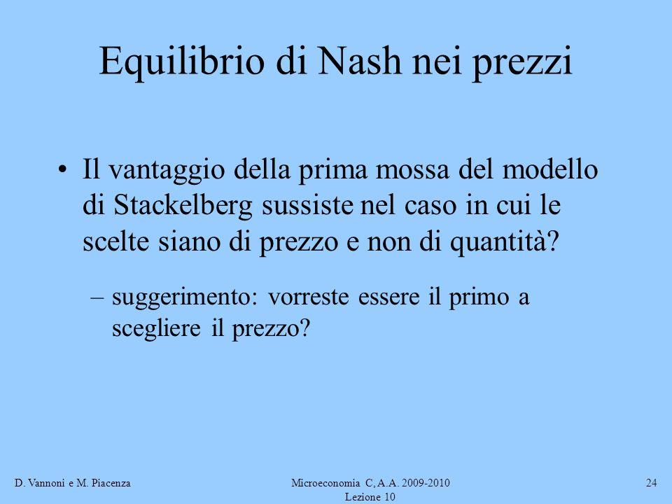 D. Vannoni e M. PiacenzaMicroeconomia C, A.A. 2009-2010 Lezione 10 24 Equilibrio di Nash nei prezzi Il vantaggio della prima mossa del modello di Stac
