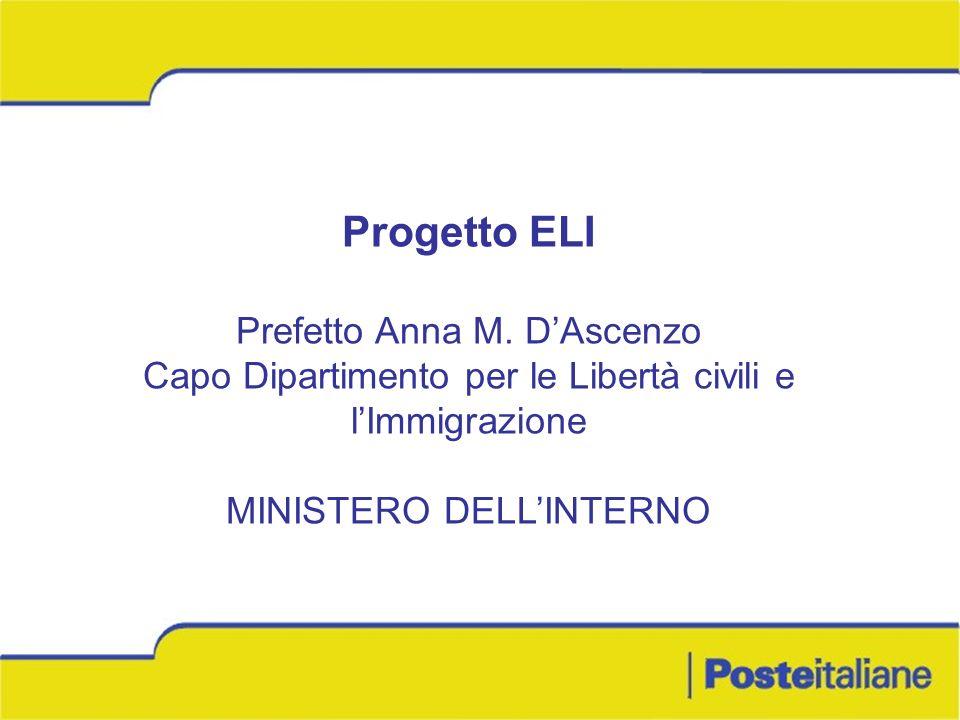Progetto ELI Prefetto Anna M. DAscenzo Capo Dipartimento per le Libertà civili e lImmigrazione MINISTERO DELLINTERNO