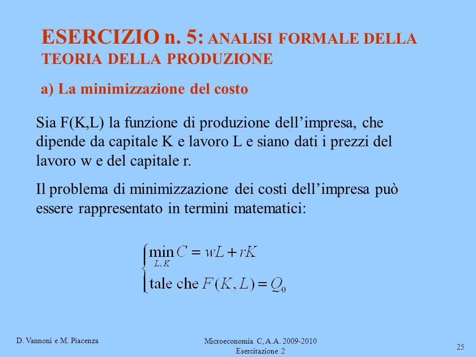 D. Vannoni e M. Piacenza Microeconomia C, A.A. 2009-2010 Esercitazione 2 25 ESERCIZIO n. 5: ANALISI FORMALE DELLA TEORIA DELLA PRODUZIONE a) La minimi