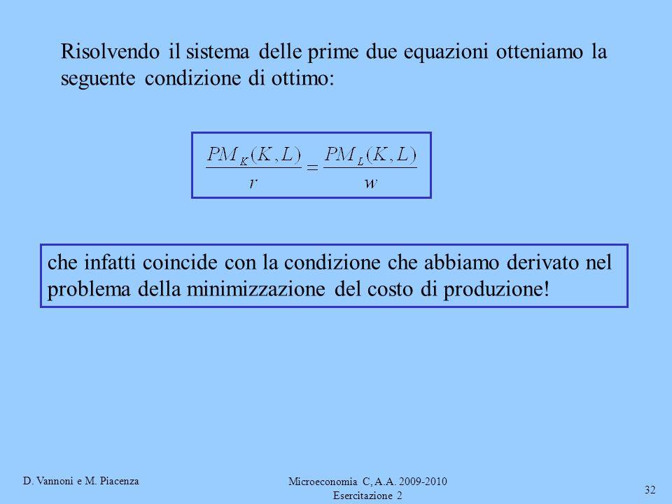 D. Vannoni e M. Piacenza Microeconomia C, A.A. 2009-2010 Esercitazione 2 32 che infatti coincide con la condizione che abbiamo derivato nel problema d