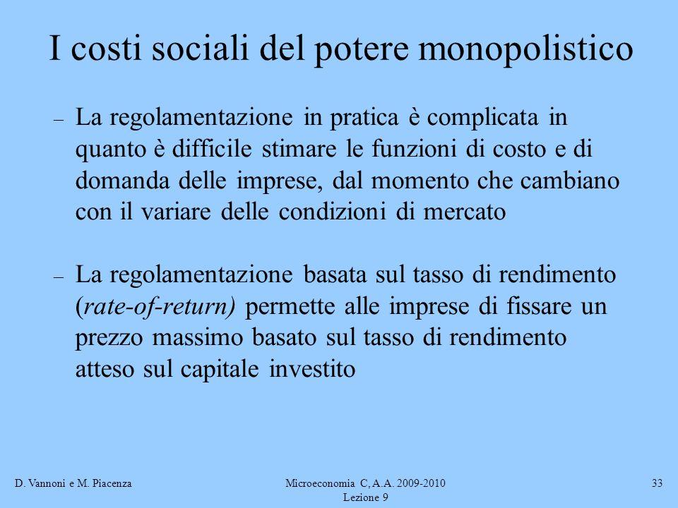 D. Vannoni e M. PiacenzaMicroeconomia C, A.A. 2009-2010 Lezione 9 33 – La regolamentazione in pratica è complicata in quanto è difficile stimare le fu