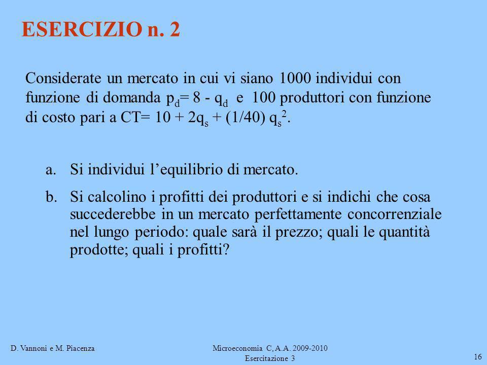 D. Vannoni e M. PiacenzaMicroeconomia C, A.A. 2009-2010 Esercitazione 3 16 ESERCIZIO n. 2 Considerate un mercato in cui vi siano 1000 individui con fu