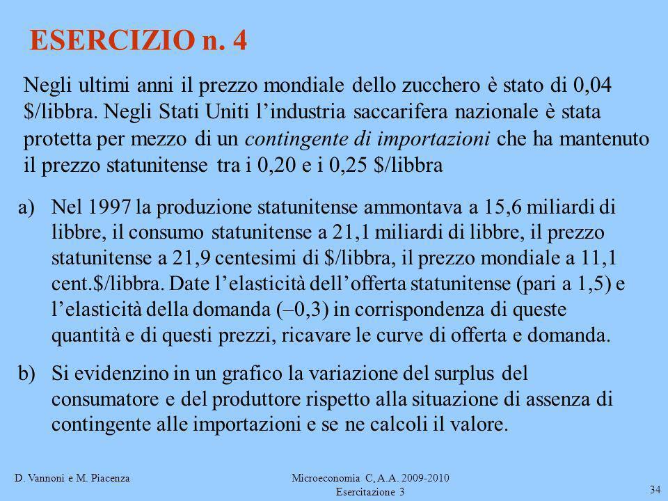 D. Vannoni e M. PiacenzaMicroeconomia C, A.A. 2009-2010 Esercitazione 3 34 ESERCIZIO n. 4 Negli ultimi anni il prezzo mondiale dello zucchero è stato