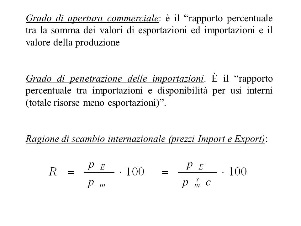 Grado di apertura commerciale: è il rapporto percentuale tra la somma dei valori di esportazioni ed importazioni e il valore della produzione Grado di penetrazione delle importazioni.
