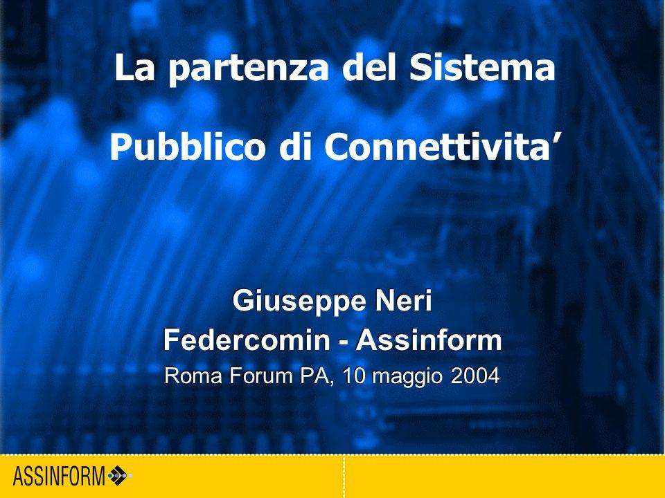 1 Forum PA - Roma 2004 Giuseppe Neri Federcomin - Assinform Roma Forum PA, 10 maggio 2004 Giuseppe Neri Federcomin - Assinform Roma Forum PA, 10 maggi