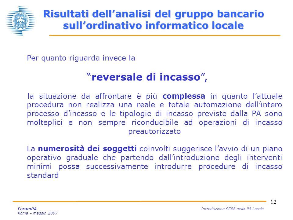 12 ForumPA Introduzione SEPA nella PA Locale Roma – maggio 2007 Risultati dellanalisi del gruppo bancario sullordinativo informatico locale Per quanto
