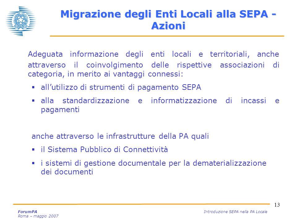 13 ForumPA Introduzione SEPA nella PA Locale Roma – maggio 2007 Adeguata informazione degli enti locali e territoriali, anche attraverso il coinvolgim