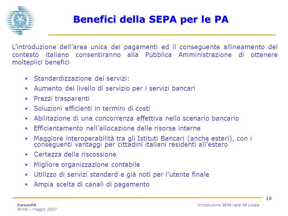 16 ForumPA Introduzione SEPA nella PA Locale Roma – maggio 2007 Standardizzazione dei servizi: Aumento del livello di servizio per i servizi bancari P