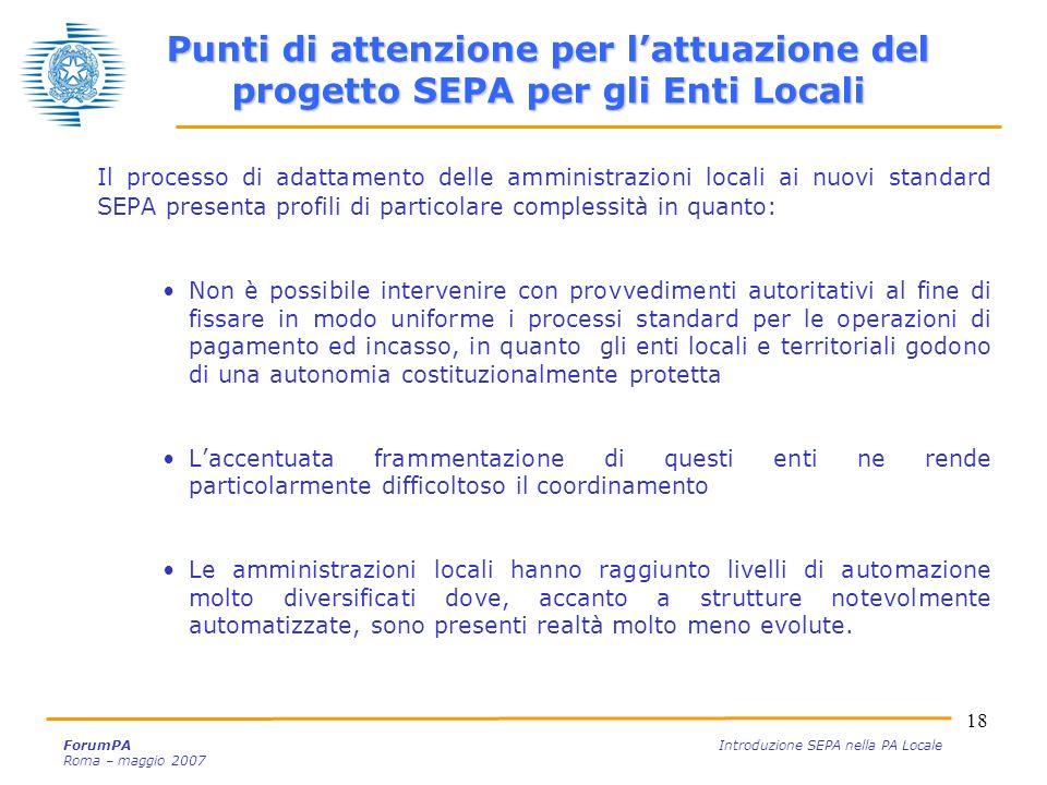18 ForumPA Introduzione SEPA nella PA Locale Roma – maggio 2007 Il processo di adattamento delle amministrazioni locali ai nuovi standard SEPA present