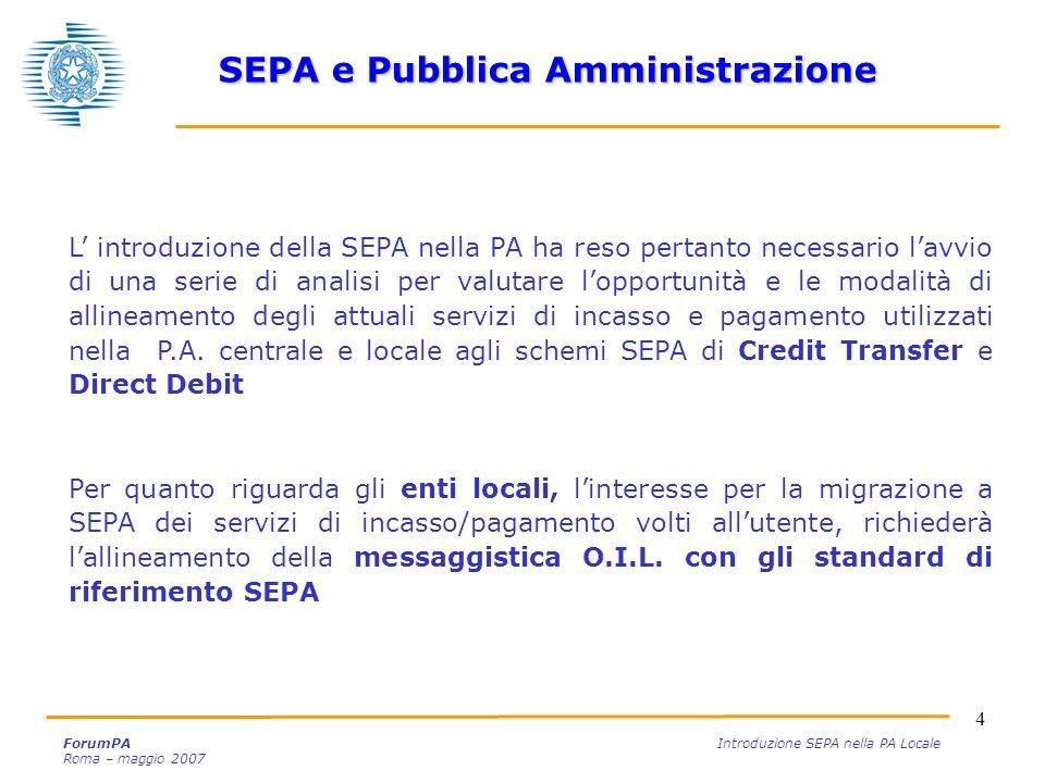 4 ForumPA Introduzione SEPA nella PA Locale Roma – maggio 2007 L introduzione della SEPA nella PA ha reso pertanto necessario lavvio di una serie di a