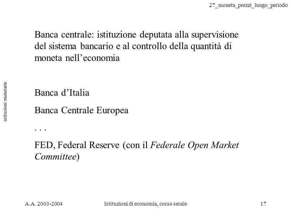 27_moneta_prezzi_lungo_periodo A.A. 2003-2004Istituzioni di economia, corso serale17 istituzioni monetarie Banca centrale: istituzione deputata alla s