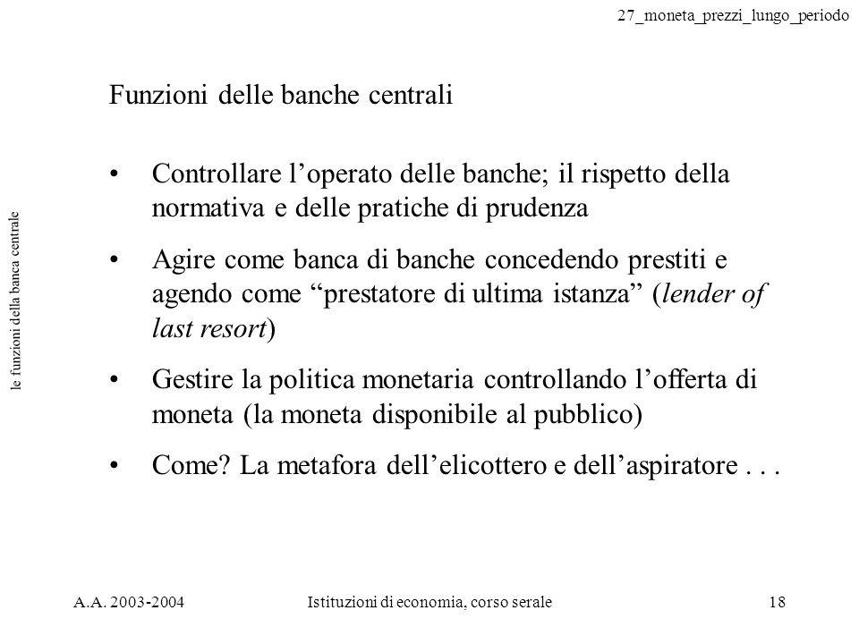 27_moneta_prezzi_lungo_periodo A.A. 2003-2004Istituzioni di economia, corso serale18 le funzioni della banca centrale Funzioni delle banche centrali C