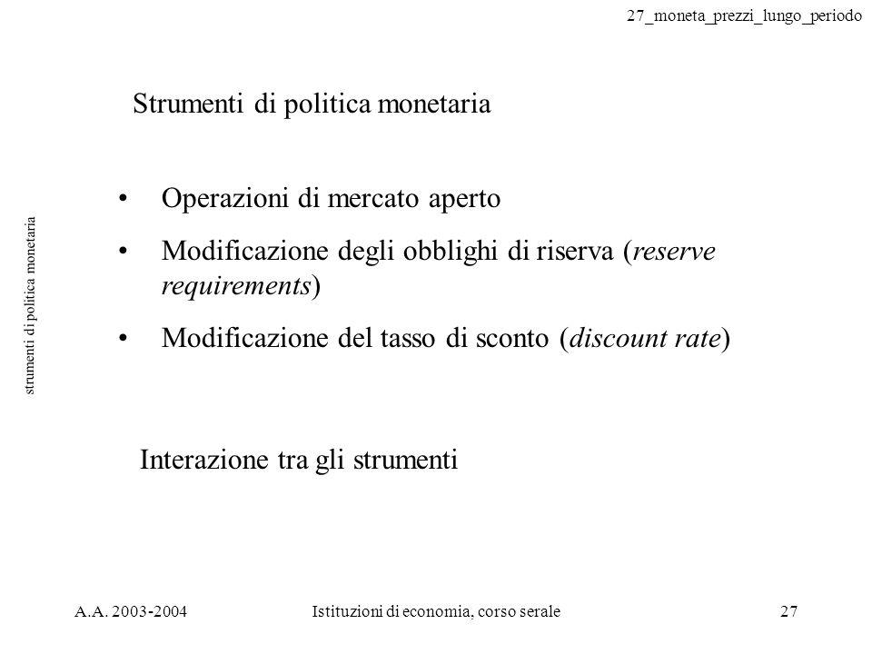 27_moneta_prezzi_lungo_periodo A.A. 2003-2004Istituzioni di economia, corso serale27 strumenti di politica monetaria Strumenti di politica monetaria O