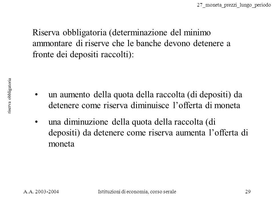 27_moneta_prezzi_lungo_periodo A.A. 2003-2004Istituzioni di economia, corso serale29 riserva obbligatoria un aumento della quota della raccolta (di de