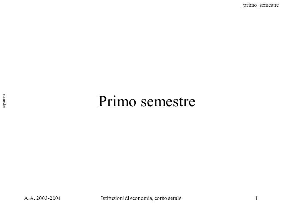 _primo_semestre A.A. 2003-2004Istituzioni di economia, corso serale1 Primo semestre copertina