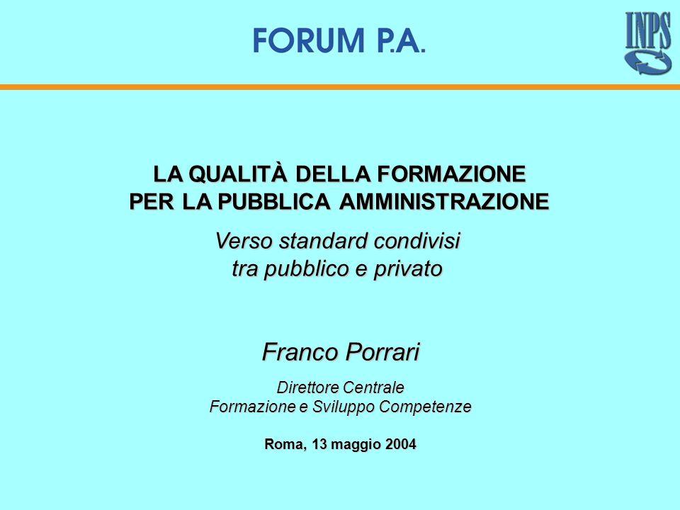 Franco Porrari Direttore Centrale Formazione e Sviluppo Competenze Roma, 13 maggio 2004 LA QUALITÀ DELLA FORMAZIONE PER LA PUBBLICA AMMINISTRAZIONE Ve