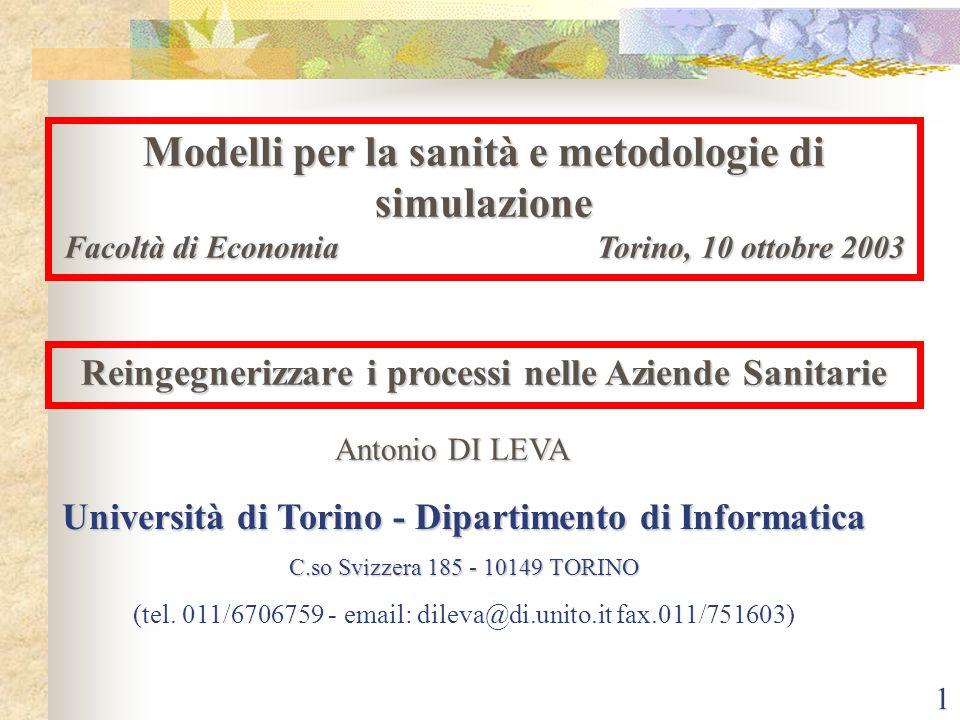 1 Reingegnerizzare i processi nelle Aziende Sanitarie Antonio DI LEVA Università di Torino - Dipartimento di Informatica C.so Svizzera 185 - 10149 TORINO (tel.