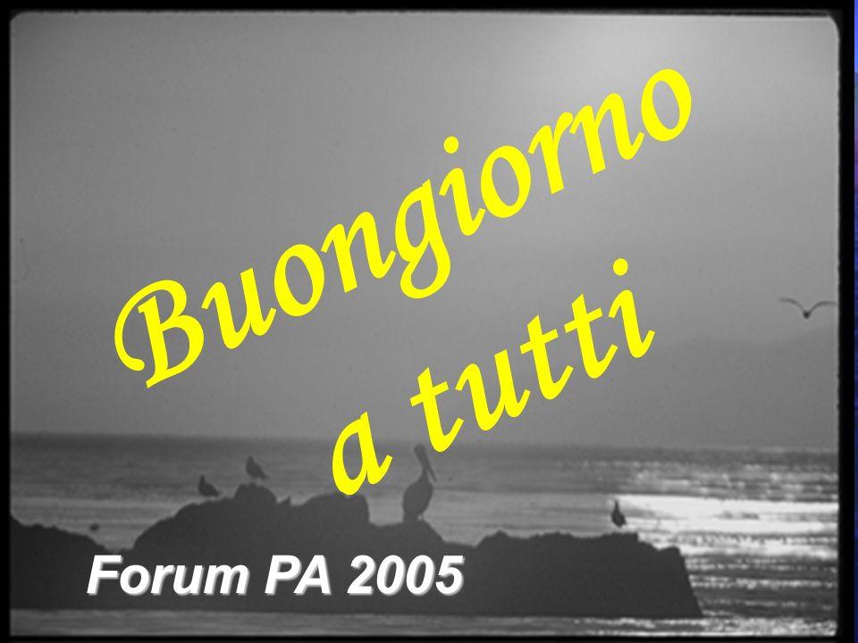 Buongiorno a tutti Forum PA 2005
