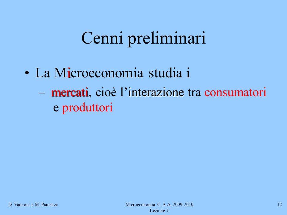 D. Vannoni e M. PiacenzaMicroeconomia C, A.A. 2009-2010 Lezione 1 12 Cenni preliminari iLa Microeconomia studia i mercatiinterazione – mercati, cioè l