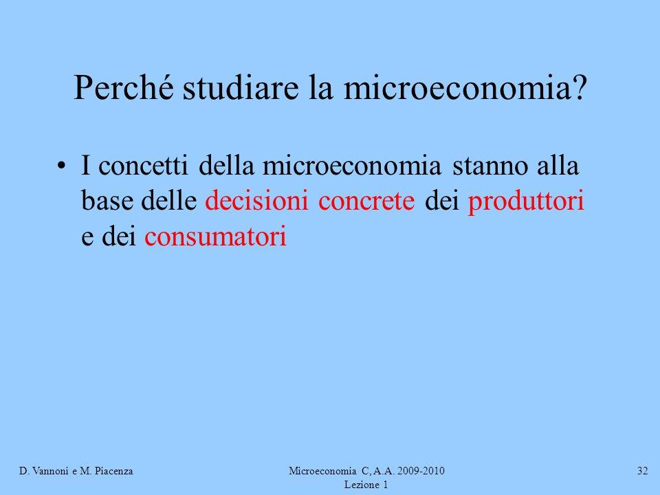 D. Vannoni e M. PiacenzaMicroeconomia C, A.A. 2009-2010 Lezione 1 32 Perché studiare la microeconomia? I concetti della microeconomia stanno alla base