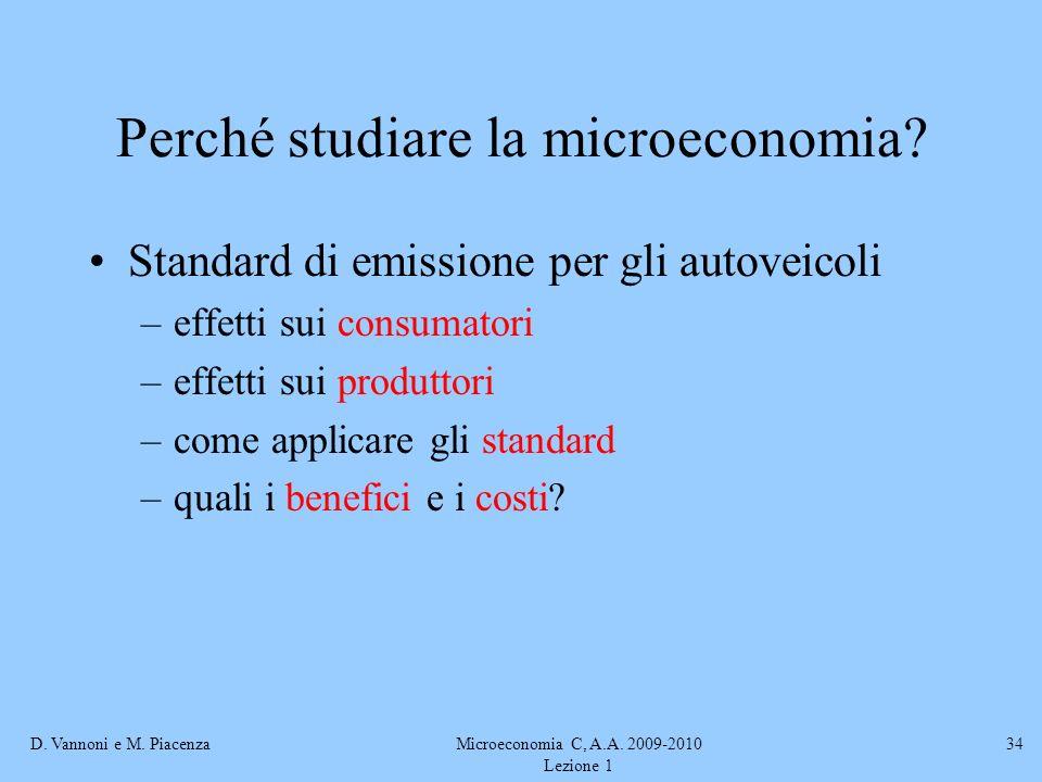 D. Vannoni e M. PiacenzaMicroeconomia C, A.A. 2009-2010 Lezione 1 34 Perché studiare la microeconomia? Standard di emissione per gli autoveicoli –effe