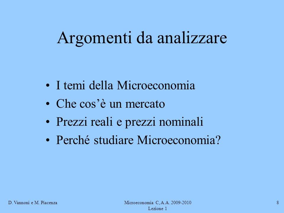 D. Vannoni e M. PiacenzaMicroeconomia C, A.A. 2009-2010 Lezione 1 8 Argomenti da analizzare I temi della Microeconomia Che cosè un mercato Prezzi real