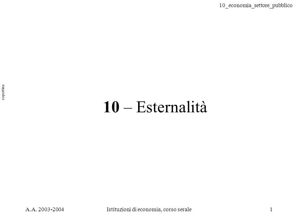 10_economia_settore_pubblico A.A. 2003-2004Istituzioni di economia, corso serale1 10 – Esternalità copertina