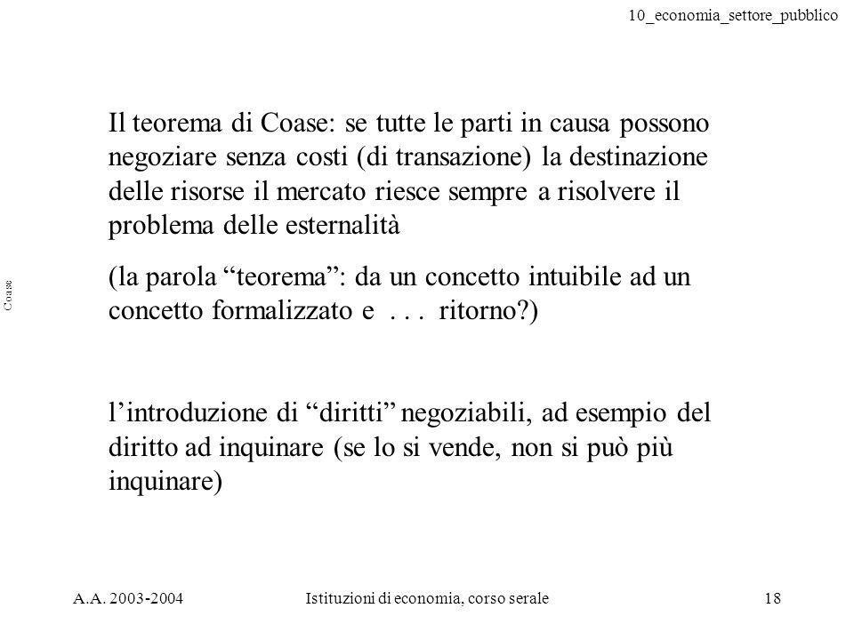 10_economia_settore_pubblico A.A. 2003-2004Istituzioni di economia, corso serale18 Il teorema di Coase: se tutte le parti in causa possono negoziare s