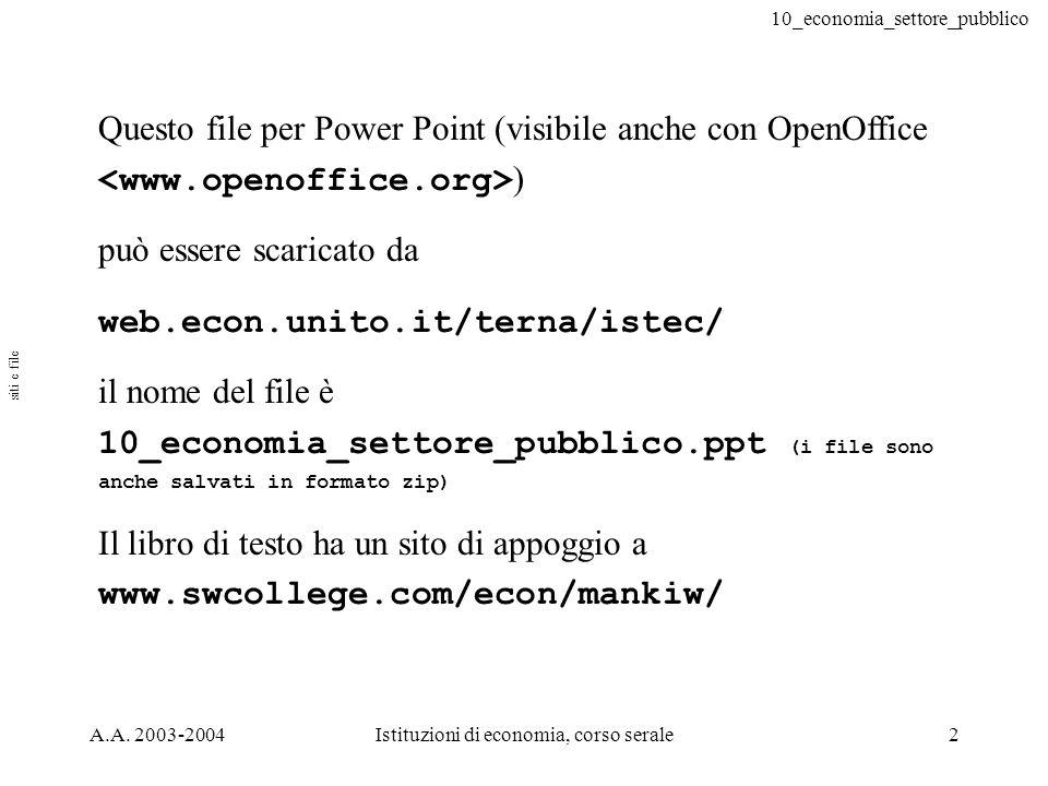 10_economia_settore_pubblico A.A. 2003-2004Istituzioni di economia, corso serale2 Questo file per Power Point (visibile anche con OpenOffice ) può ess