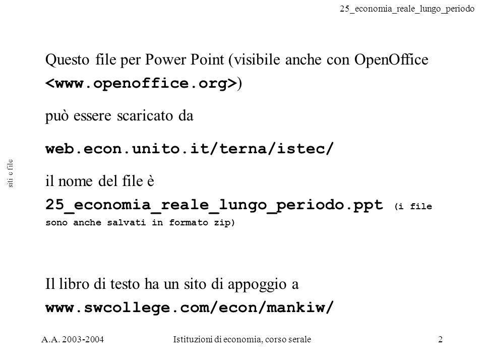 25_economia_reale_lungo_periodo A.A. 2003-2004Istituzioni di economia, corso serale2 Questo file per Power Point (visibile anche con OpenOffice ) può