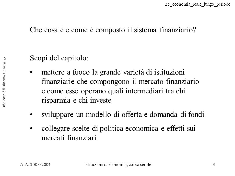 25_economia_reale_lungo_periodo A.A. 2003-2004Istituzioni di economia, corso serale3 che cosa è il sistema finanziario Che cosa è e come è composto il