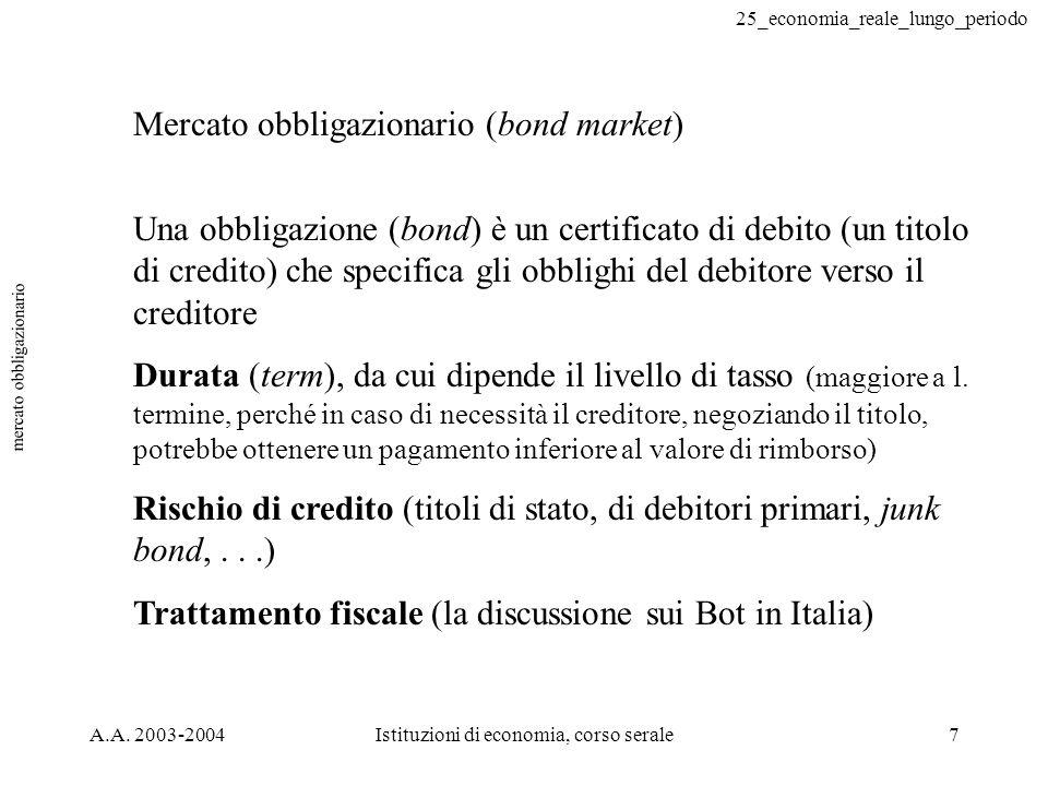 25_economia_reale_lungo_periodo A.A. 2003-2004Istituzioni di economia, corso serale7 mercato obbligazionario Mercato obbligazionario (bond market) Una