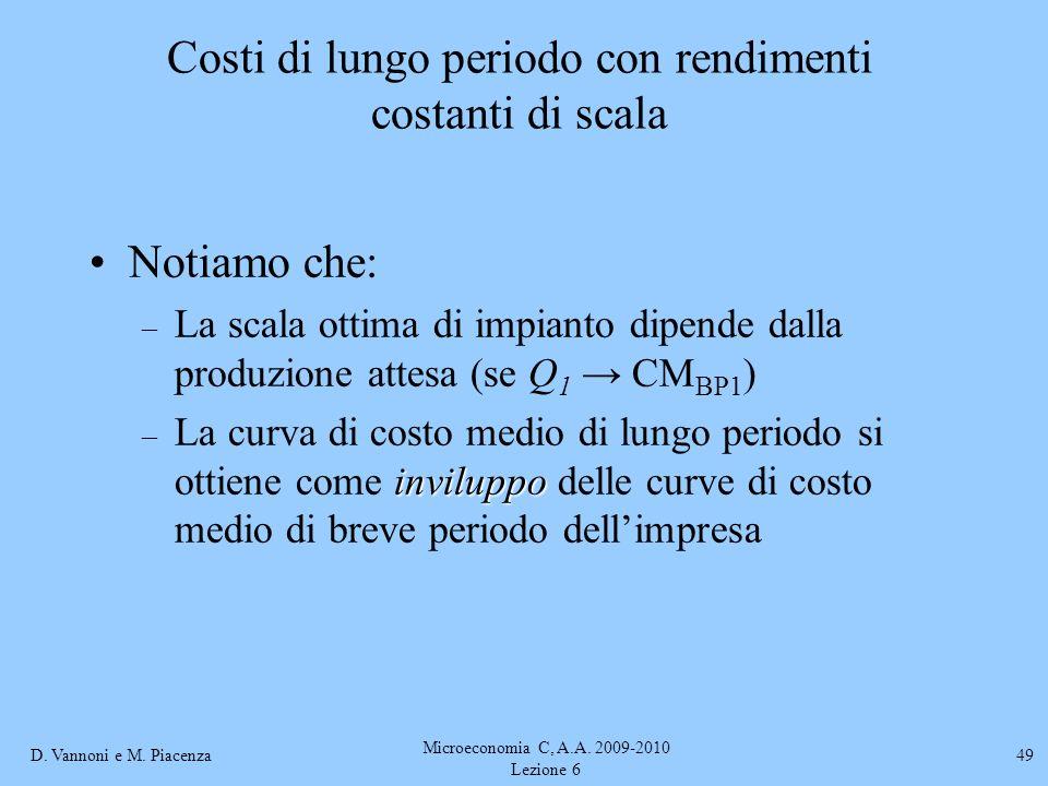 D. Vannoni e M. Piacenza Microeconomia C, A.A. 2009-2010 Lezione 6 49 Notiamo che: – La scala ottima di impianto dipende dalla produzione attesa (se Q