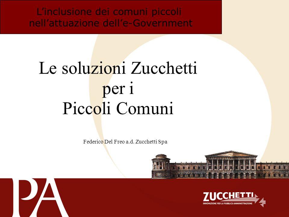 Le soluzioni Zucchetti per i Piccoli Comuni Federico Del Freo a.d. Zucchetti Spa Linclusione dei comuni piccoli nellattuazione delle-Government