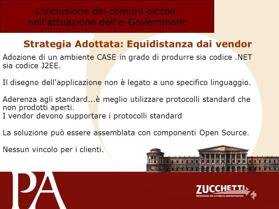 Linclusione dei comuni piccoli nellattuazione delle-Government Adozione di un ambiente CASE in grado di produrre sia codice.NET sia codice J2EE. Il di