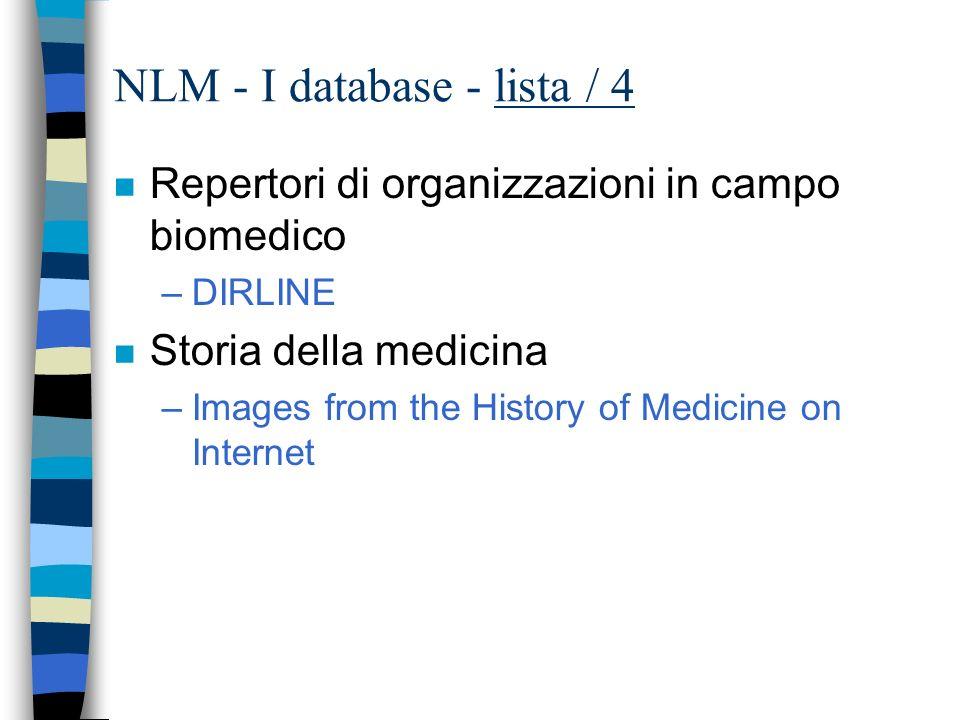 NLM - I database - lista / 3 n HIV/AIDS –AIDSTRIALS –AIDSDRUGS n Informazione per i pazienti –MEDLINEplus