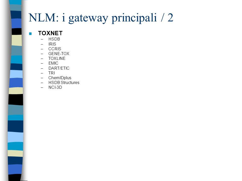 NLM: i gateway principali / 1 n Entrez - search and retrieval system –PubMed: The biomedical literature (PubMed) MEDLINE, OLDMEDLINE, PREMEDLINE –Nucl