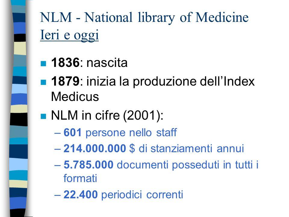 NLM - National Library of Medicine Scopo e obiettivi n Fornisce informazioni a professionisti della biomedicina e a pazienti.