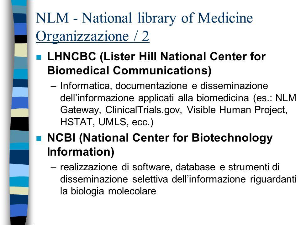 NLM - National library of Medicine Organizzazione / 1 n Library operations: –servizi bibliografici –produzione di database n SIS (Specialized Information Services): –tossicologia, ambiente, AIDS, repertori di organizzazioni in campo sanitario, ecc.