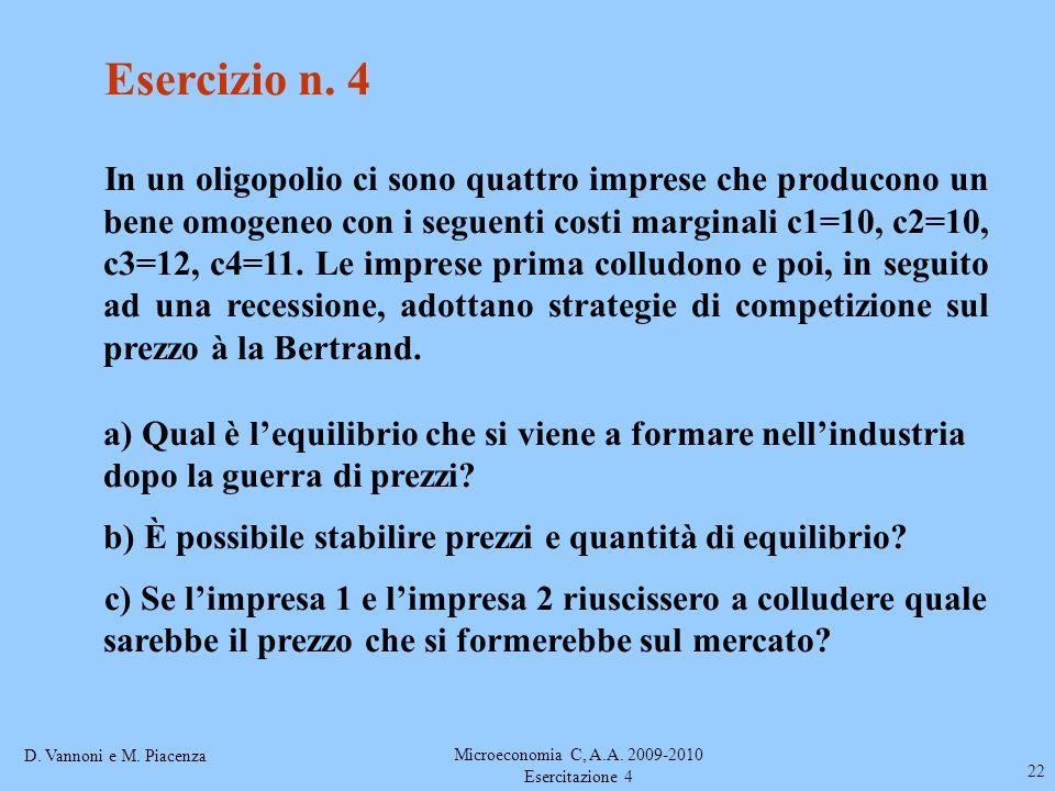 D. Vannoni e M. Piacenza Microeconomia C, A.A. 2009-2010 Esercitazione 4 22 Esercizio n. 4 In un oligopolio ci sono quattro imprese che producono un b